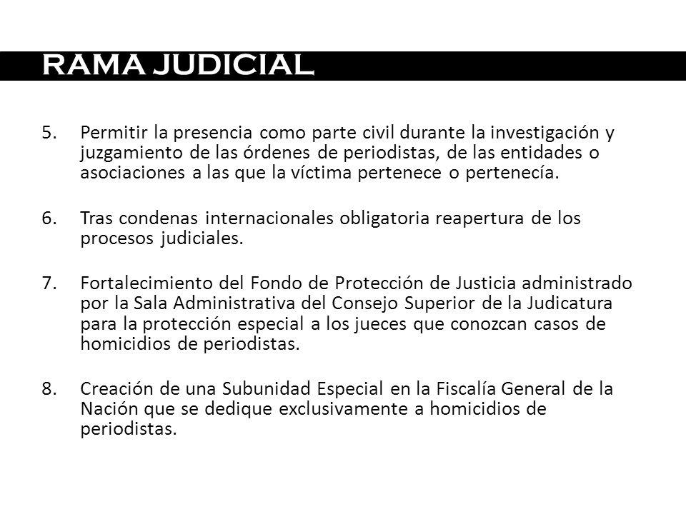 RAMA JUDICIAL 5.Permitir la presencia como parte civil durante la investigación y juzgamiento de las órdenes de periodistas, de las entidades o asocia
