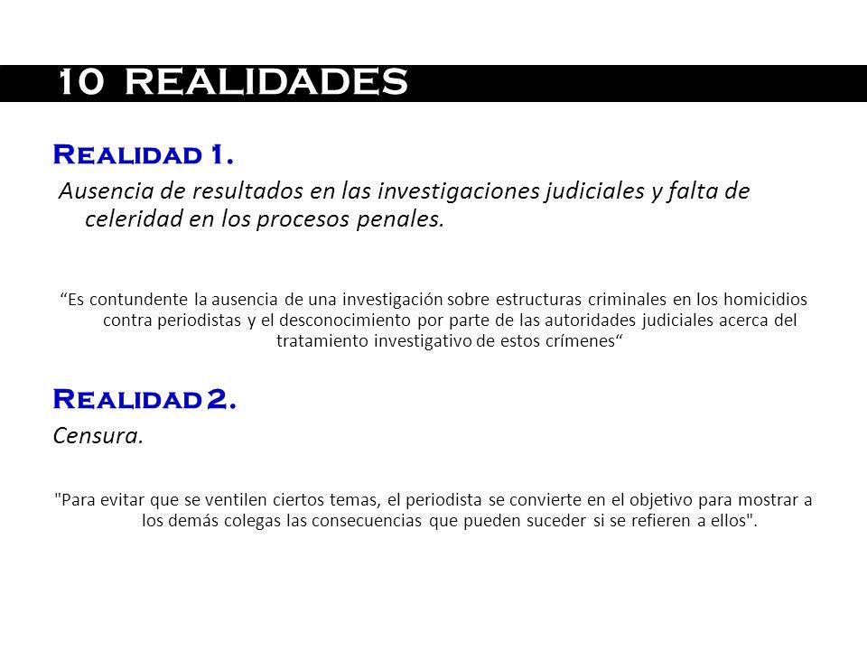 10 REALIDADES Realidad 1. Ausencia de resultados en las investigaciones judiciales y falta de celeridad en los procesos penales. Es contundente la aus