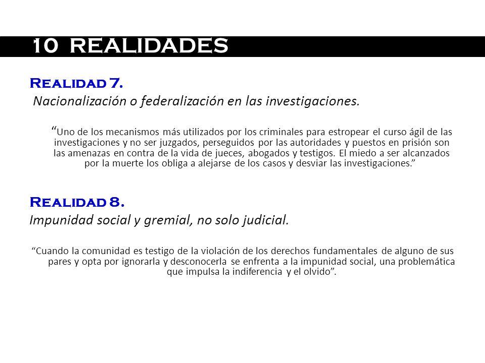 Realidad 7. Nacionalización o federalización en las investigaciones. Uno de los mecanismos más utilizados por los criminales para estropear el curso á