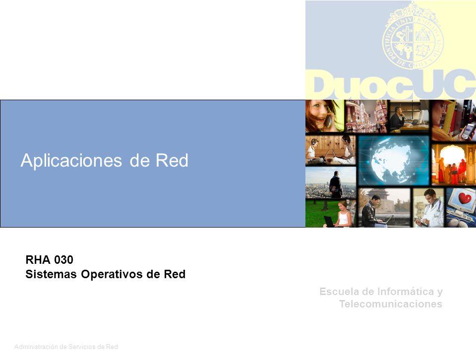 Administración de Servicios de Red 1 Escuela de Informática y Telecomunicaciones Aplicaciones de Red RHA 030 Sistemas Operativos de Red