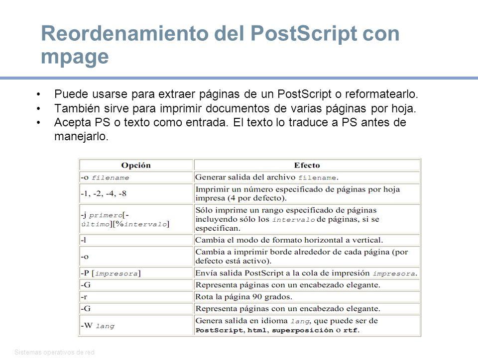 Sistemas operativos de red 17 Reordenamiento del PostScript con mpage Puede usarse para extraer páginas de un PostScript o reformatearlo. También sirv