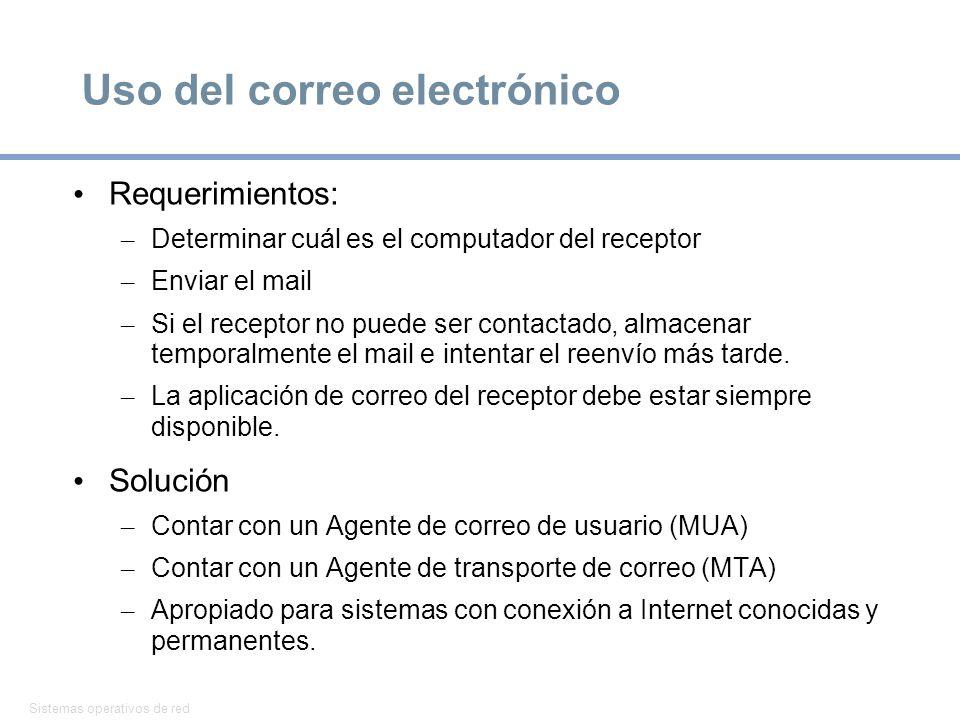 Sistemas operativos de red 19 Uso del correo electrónico Requerimientos: – Determinar cuál es el computador del receptor – Enviar el mail – Si el receptor no puede ser contactado, almacenar temporalmente el mail e intentar el reenvío más tarde.