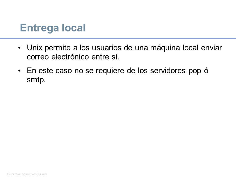 Sistemas operativos de red 23 Entrega local Unix permite a los usuarios de una máquina local enviar correo electrónico entre sí. En este caso no se re