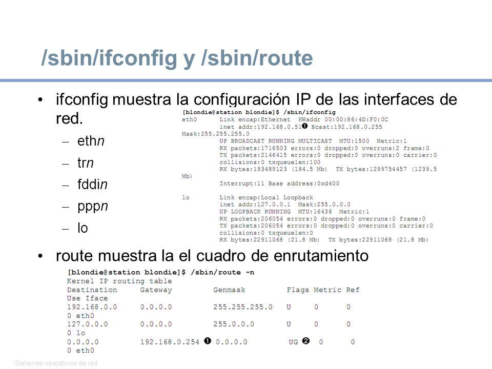 Sistemas operativos de red 27 /sbin/ifconfig y /sbin/route ifconfig muestra la configuración IP de las interfaces de red. – ethn – trn – fddin – pppn