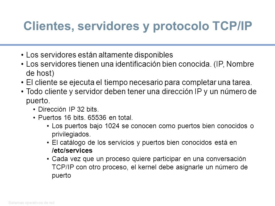 Sistemas operativos de red 3 Clientes, servidores y protocolo TCP/IP Los servidores están altamente disponibles Los servidores tienen una identificación bien conocida.