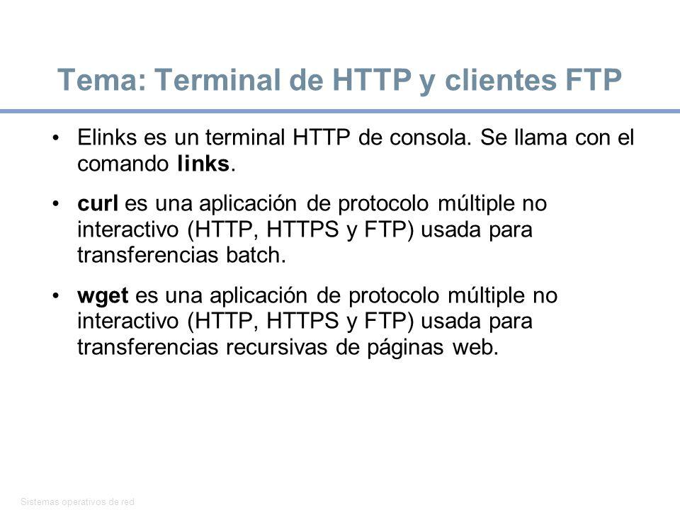 Sistemas operativos de red 30 Tema: Terminal de HTTP y clientes FTP Elinks es un terminal HTTP de consola. Se llama con el comando links. curl es una