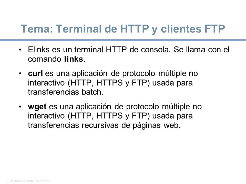 Sistemas operativos de red 30 Tema: Terminal de HTTP y clientes FTP Elinks es un terminal HTTP de consola.