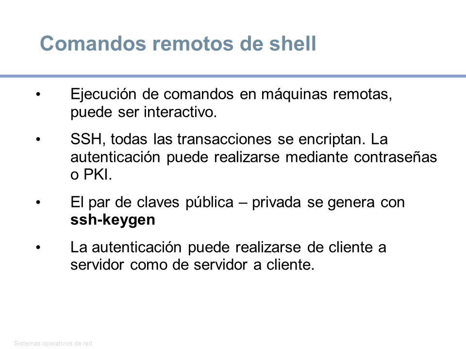 Sistemas operativos de red 34 Comandos remotos de shell Ejecución de comandos en máquinas remotas, puede ser interactivo. SSH, todas las transacciones