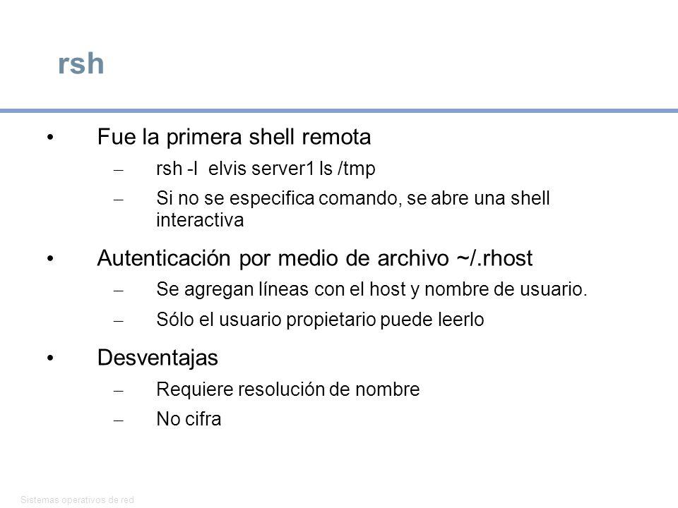 Sistemas operativos de red 35 rsh Fue la primera shell remota – rsh -l elvis server1 ls /tmp – Si no se especifica comando, se abre una shell interactiva Autenticación por medio de archivo ~/.rhost – Se agregan líneas con el host y nombre de usuario.