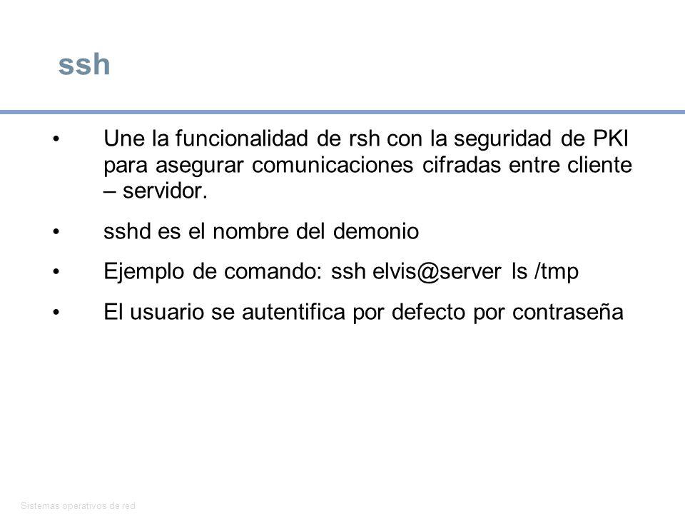 Sistemas operativos de red 36 ssh Une la funcionalidad de rsh con la seguridad de PKI para asegurar comunicaciones cifradas entre cliente – servidor.