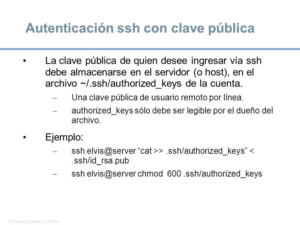 Sistemas operativos de red 38 Autenticación ssh con clave pública La clave pública de quien desee ingresar vía ssh debe almacenarse en el servidor (o host), en el archivo ~/.ssh/authorized_keys de la cuenta.