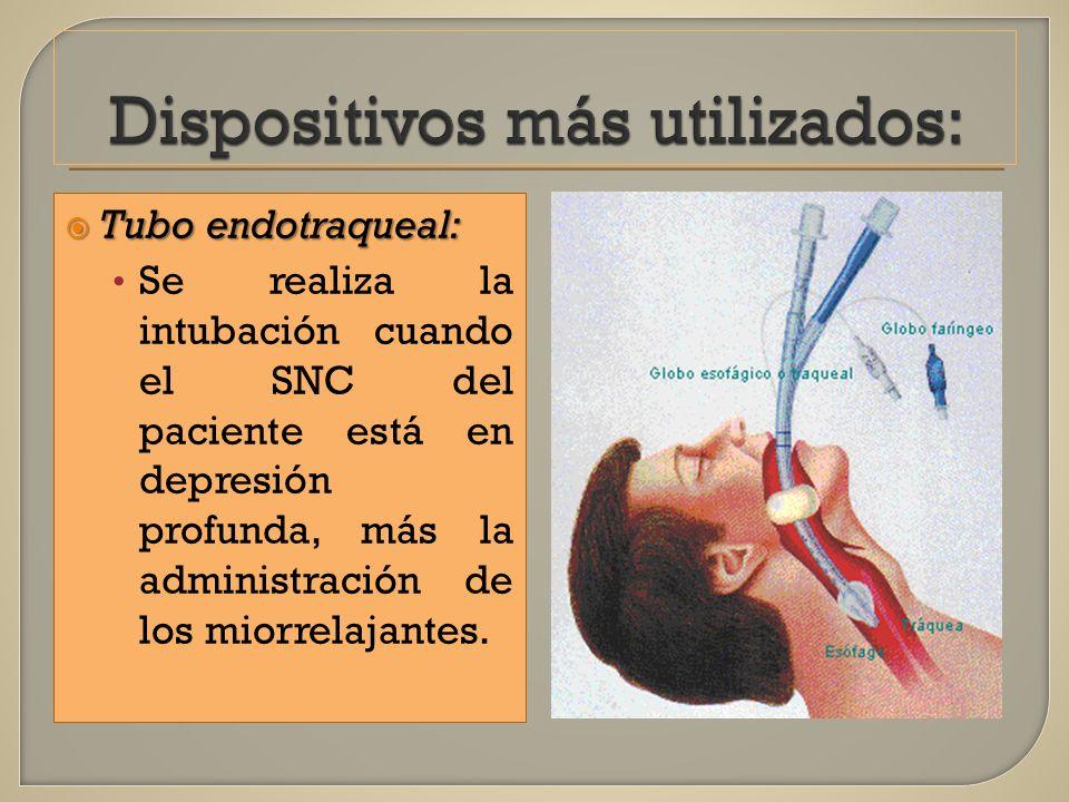 Tubo endotraqueal: Tubo endotraqueal: Se realiza la intubación cuando el SNC del paciente está en depresión profunda, más la administración de los mio