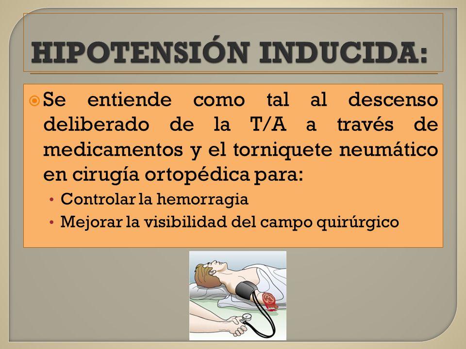 Se entiende como tal al descenso deliberado de la T/A a través de medicamentos y el torniquete neumático en cirugía ortopédica para: Controlar la hemo