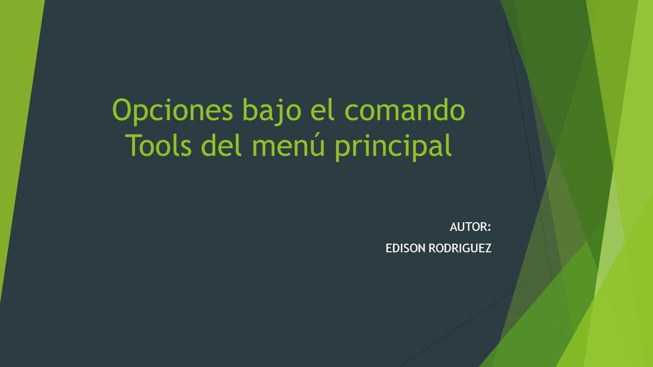 Opciones bajo el comando Tools del menú principal AUTOR: EDISON RODRIGUEZ