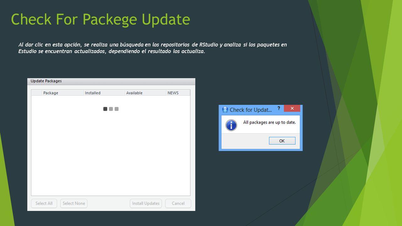 Check For Packege Update Al dar clic en esta opción, se realiza una búsqueda en los repositorios de RStudio y analiza si los paquetes en Estudio se en