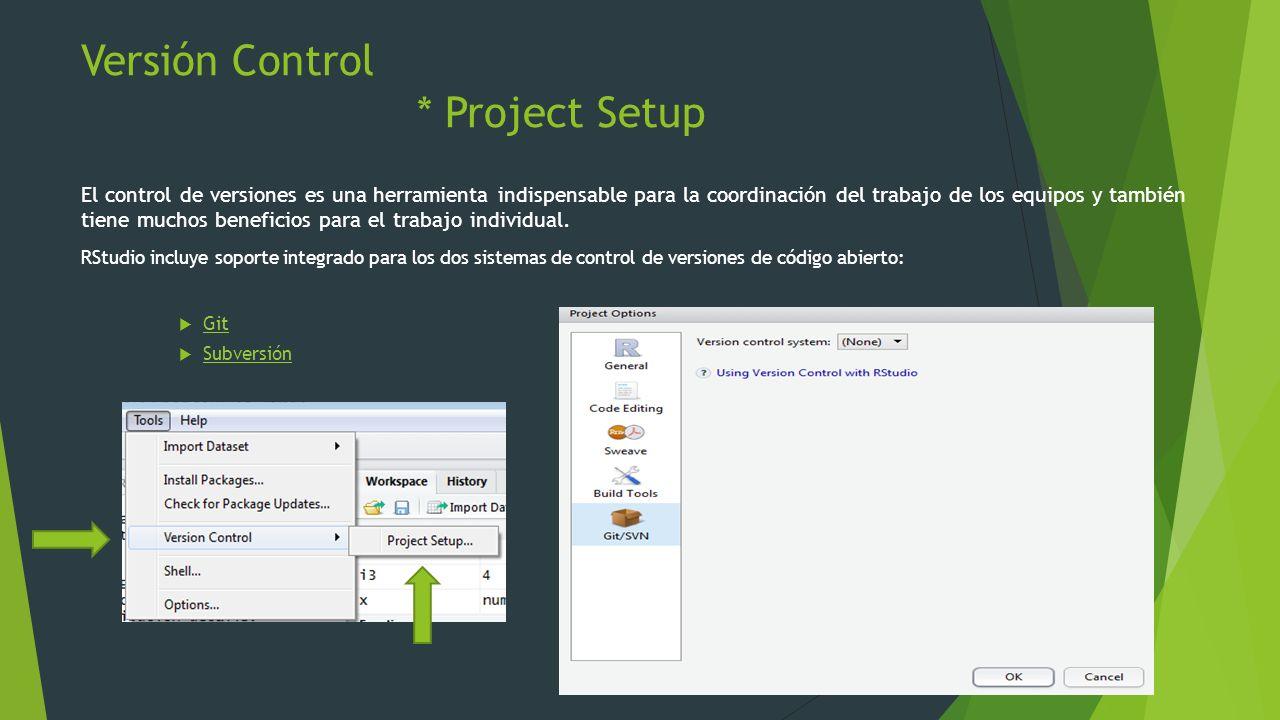 Versión Control * Project Setup El control de versiones es una herramienta indispensable para la coordinación del trabajo de los equipos y también tie