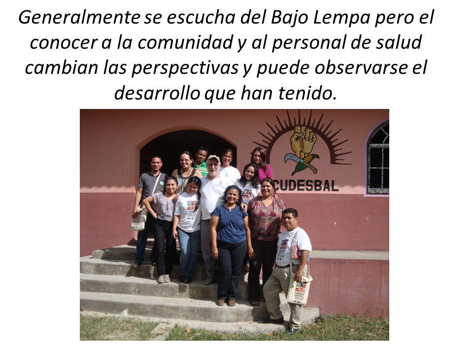 Generalmente se escucha del Bajo Lempa pero el conocer a la comunidad y al personal de salud cambian las perspectivas y puede observarse el desarrollo que han tenido.