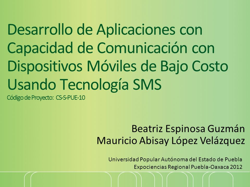 Desarrollo de Aplicaciones con Capacidad de Comunicación con Dispositivos Móviles de Bajo Costo Usando Tecnología SMS Código de Proyecto: CS-S-PUE-10