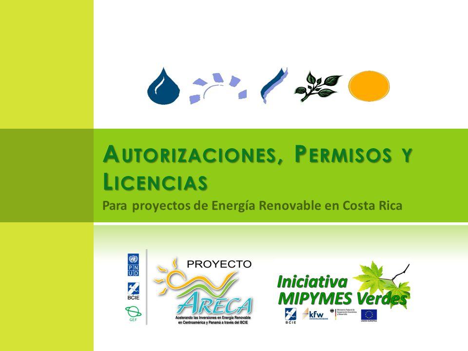 Para proyectos de Energía Renovable en Costa Rica A UTORIZACIONES, P ERMISOS Y L ICENCIAS