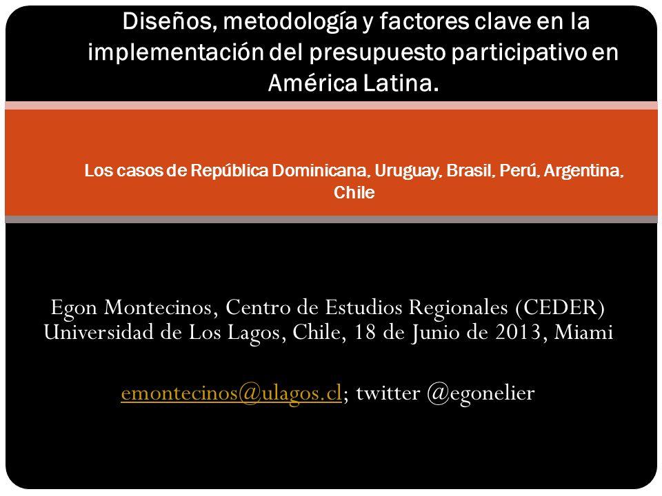 Egon Montecinos, Centro de Estudios Regionales (CEDER) Universidad de Los Lagos, Chile, 18 de Junio de 2013, Miami emontecinos@ulagos.clemontecinos@ulagos.cl; twitter @egonelier Diseños, metodología y factores clave en la implementación del presupuesto participativo en América Latina.