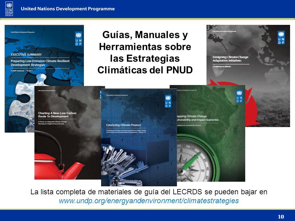 10 Guías, Manuales y Herramientas sobre las Estrategias Climáticas del PNUD La lista completa de materiales de guía del LECRDS se pueden bajar en www.undp.org/energyandenvironment/climatestrategies
