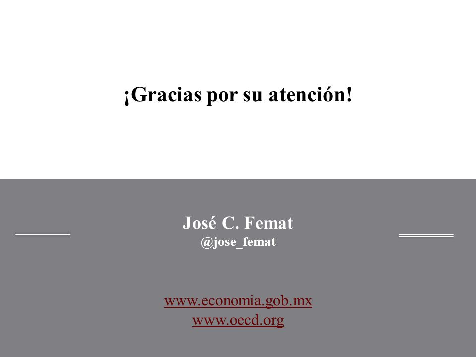 ¡Gracias por su atención! José C. Femat @jose_femat www.economia.gob.mx www.oecd.org