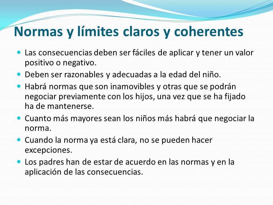 Normas y límites claros y coherentes Las consecuencias deben ser fáciles de aplicar y tener un valor positivo o negativo. Deben ser razonables y adecu