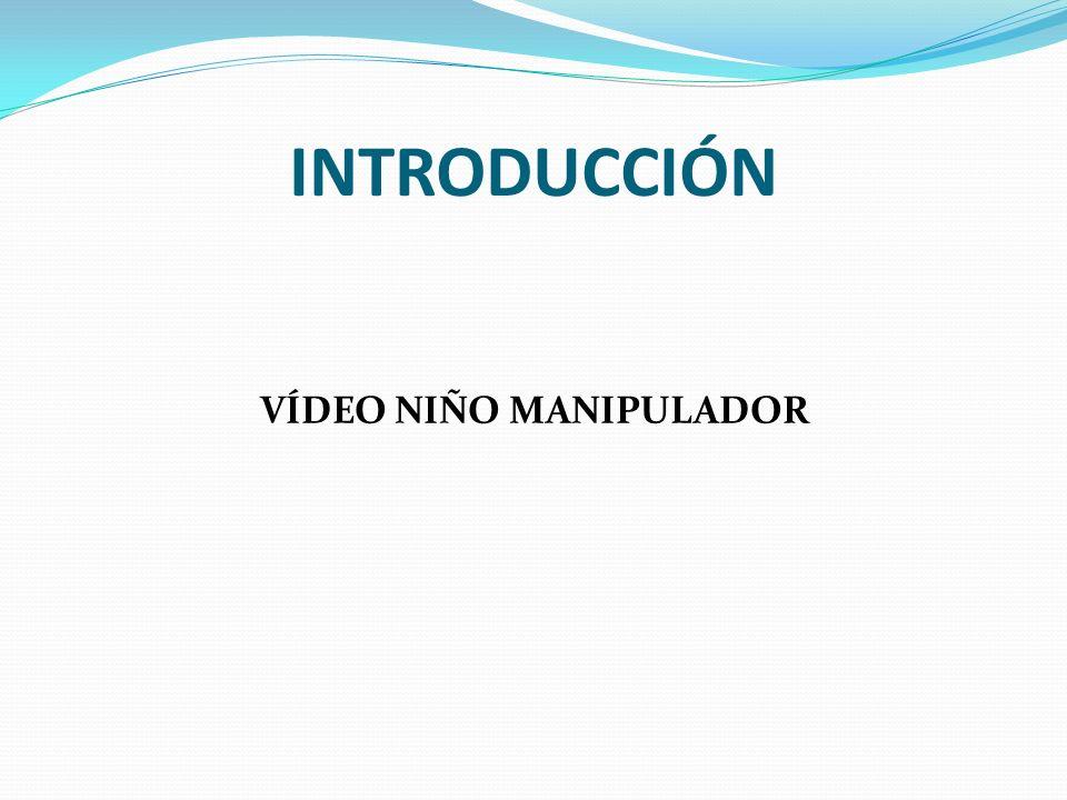 INTRODUCCIÓN VÍDEO NIÑO MANIPULADOR