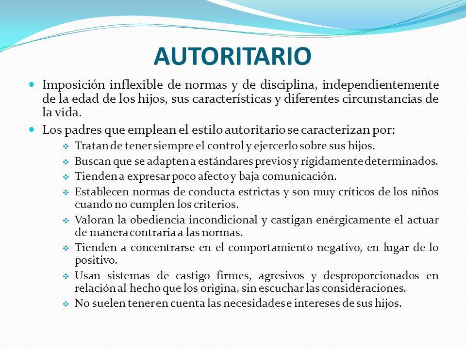 AUTORITARIO Imposición inflexible de normas y de disciplina, independientemente de la edad de los hijos, sus características y diferentes circunstanci