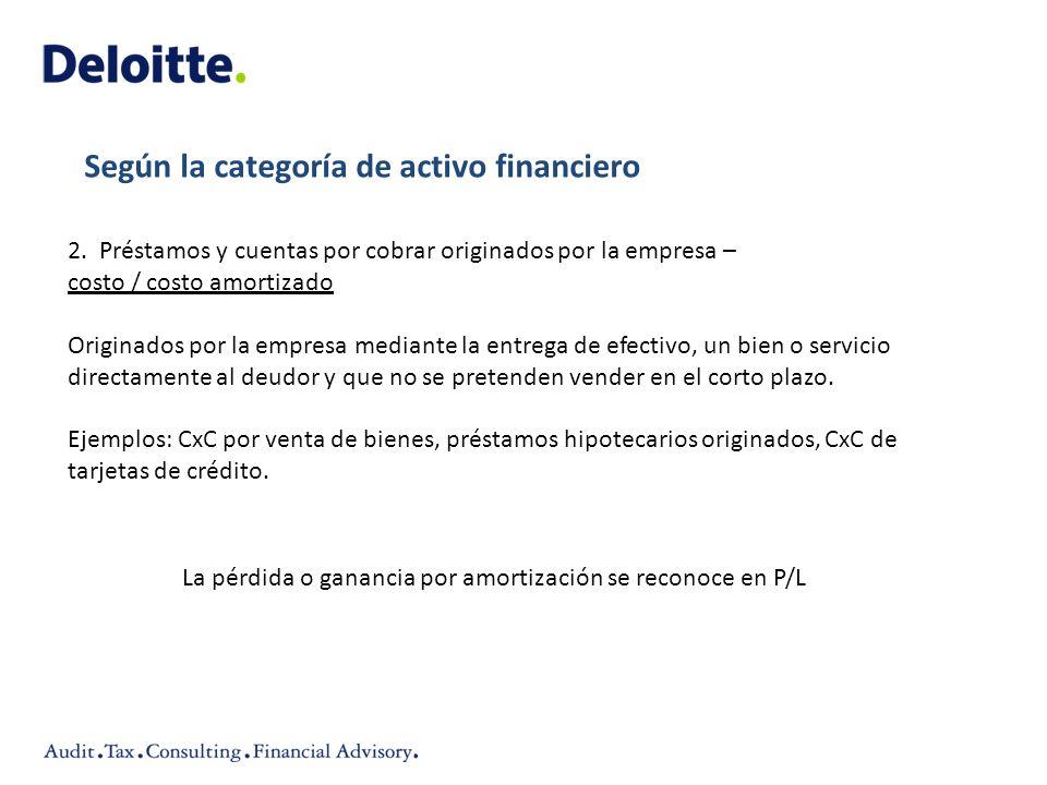 2. Préstamos y cuentas por cobrar originados por la empresa – costo / costo amortizado Originados por la empresa mediante la entrega de efectivo, un b