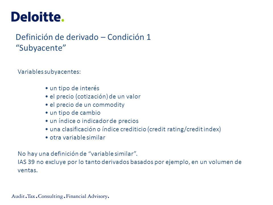 Variables subyacentes: un tipo de interés el precio (cotización) de un valor el precio de un commodity un tipo de cambio un índice o indicador de prec