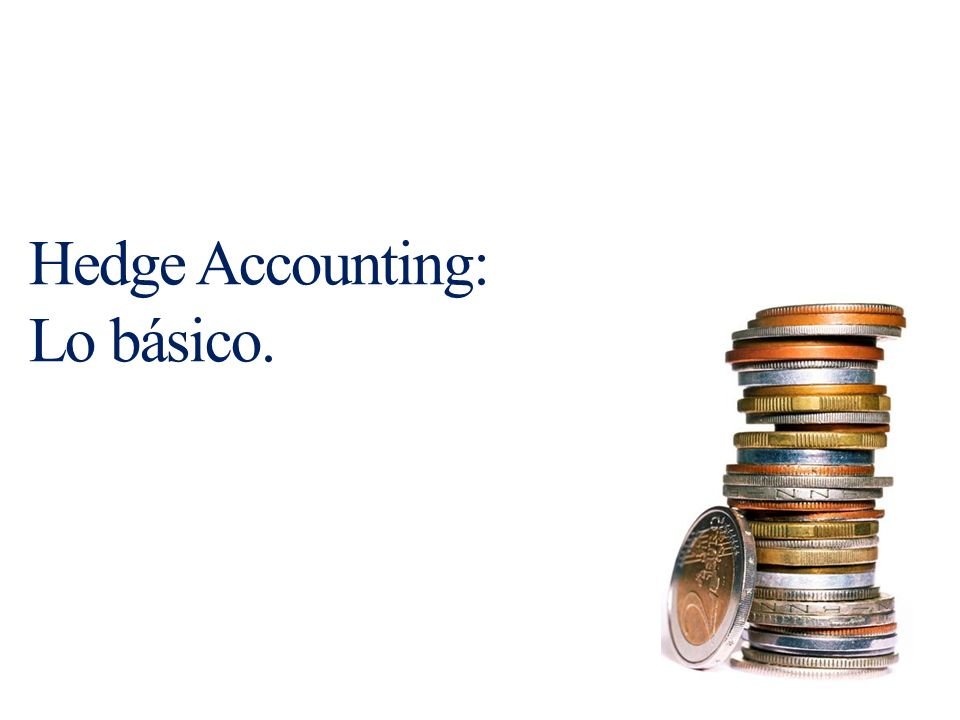 Hedge Accounting: Lo básico.