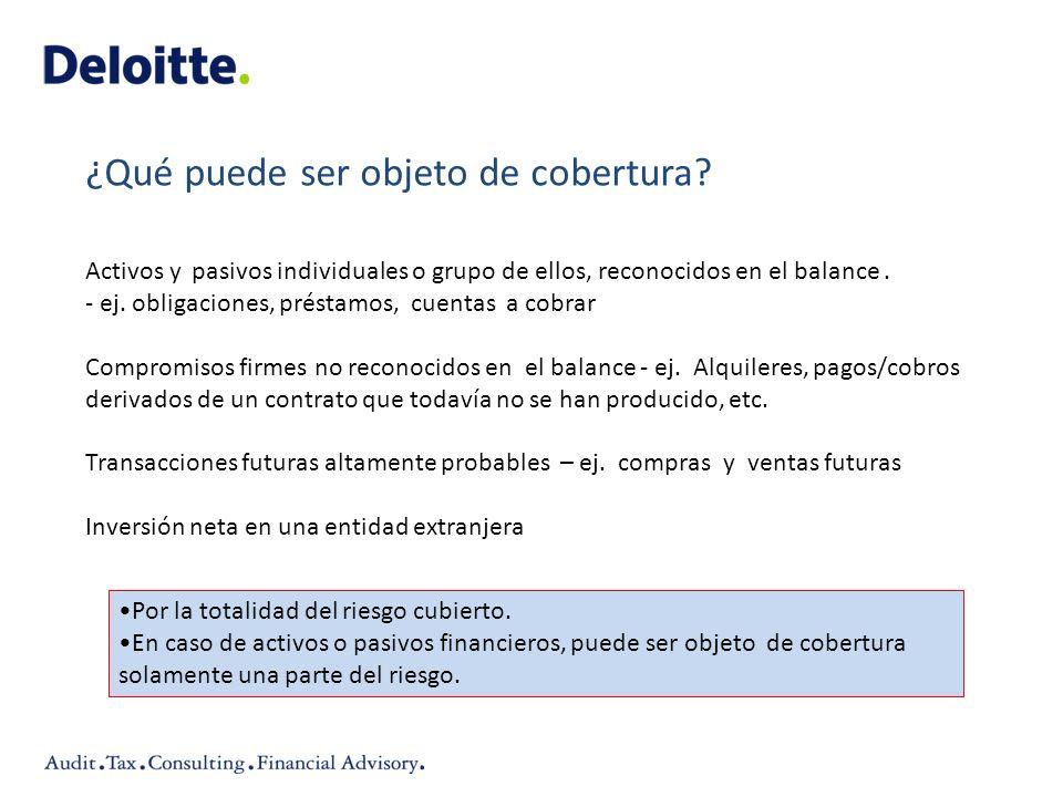 Activos y pasivos individuales o grupo de ellos, reconocidos en el balance. - ej. obligaciones, préstamos, cuentas a cobrar Compromisos firmes no reco