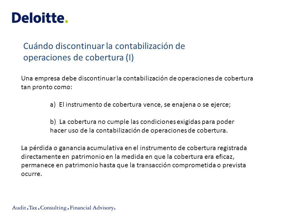 Una empresa debe discontinuar la contabilización de operaciones de cobertura tan pronto como: a) El instrumento de cobertura vence, se enajena o se ej