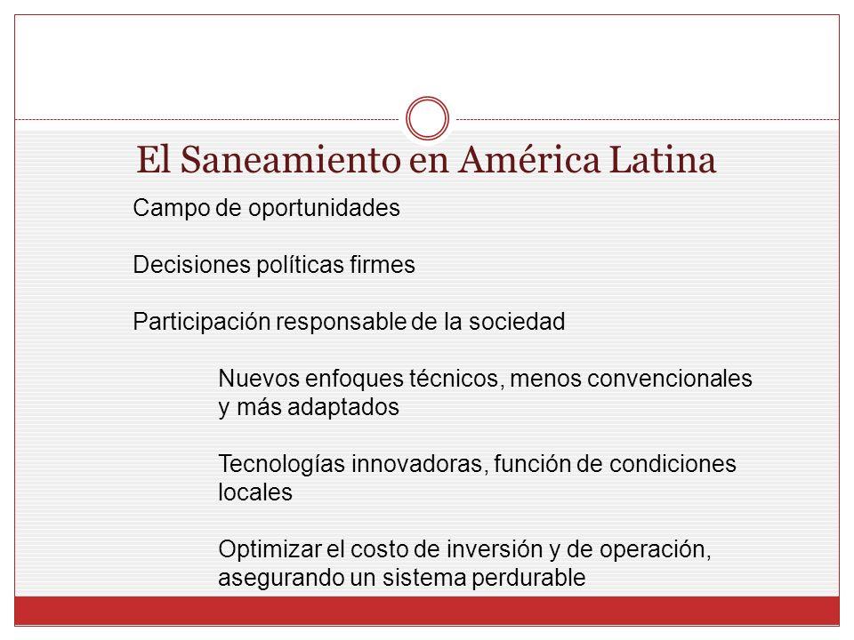 El Saneamiento en América Latina Campo de oportunidades Decisiones políticas firmes Participación responsable de la sociedad Nuevos enfoques técnicos,