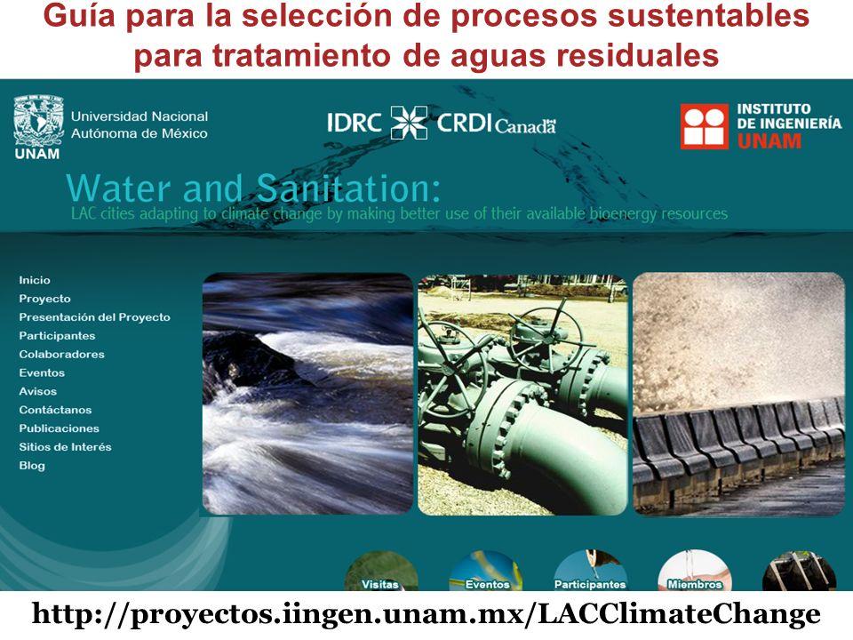 http://proyectos.iingen.unam.mx/LACClimateChange Guía para la selección de procesos sustentables para tratamiento de aguas residuales