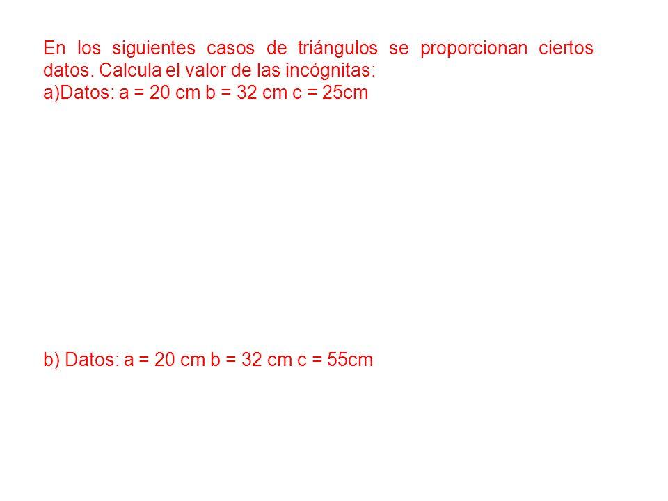 En los siguientes casos de triángulos se proporcionan ciertos datos. Calcula el valor de las incógnitas: a)Datos: a = 20 cm b = 32 cm c = 25cm b) Dato