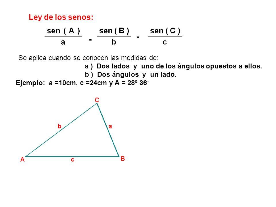 Ley de los senos: = = Se aplica cuando se conocen las medidas de: a ) Dos lados y uno de los ángulos opuestos a ellos. b ) Dos ángulos y un lado. Ejem