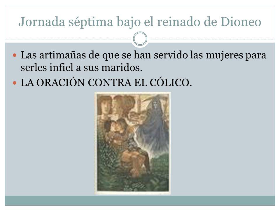 Jornada séptima bajo el reinado de Dioneo Las artimañas de que se han servido las mujeres para serles infiel a sus maridos. LA ORACIÓN CONTRA EL CÓLIC