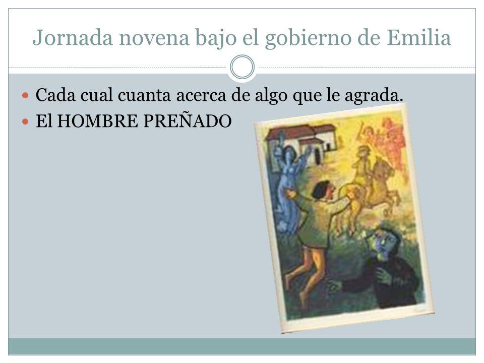 Jornada novena bajo el gobierno de Emilia Cada cual cuanta acerca de algo que le agrada. El HOMBRE PREÑADO