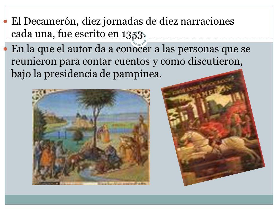 El Decamerón, diez jornadas de diez narraciones cada una, fue escrito en 1353. En la que el autor da a conocer a las personas que se reunieron para co