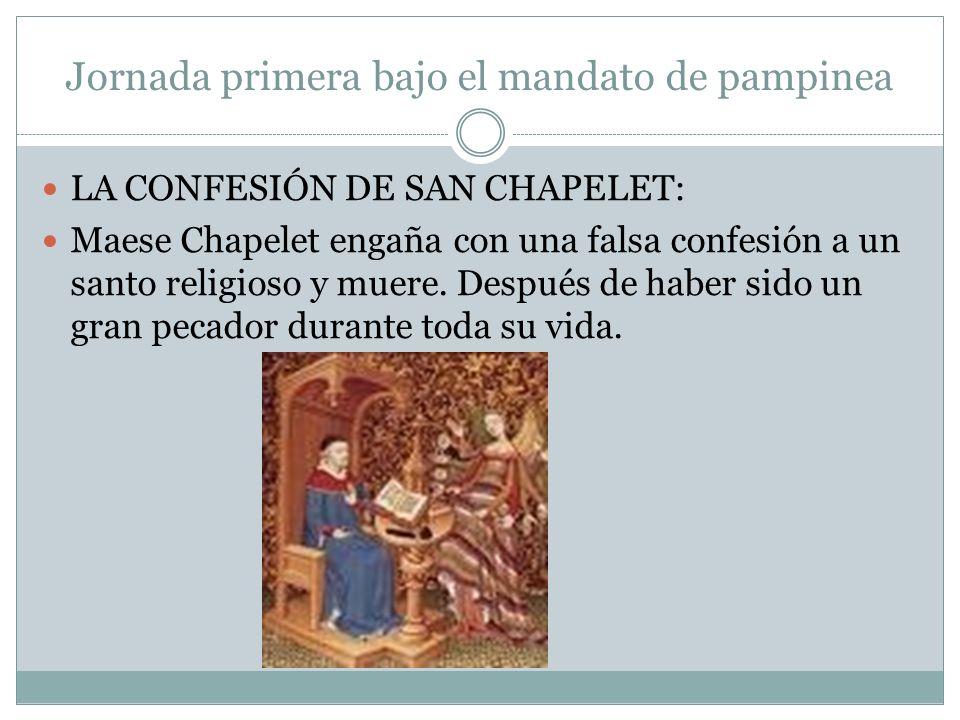Jornada primera bajo el mandato de pampinea LA CONFESIÓN DE SAN CHAPELET: Maese Chapelet engaña con una falsa confesión a un santo religioso y muere.