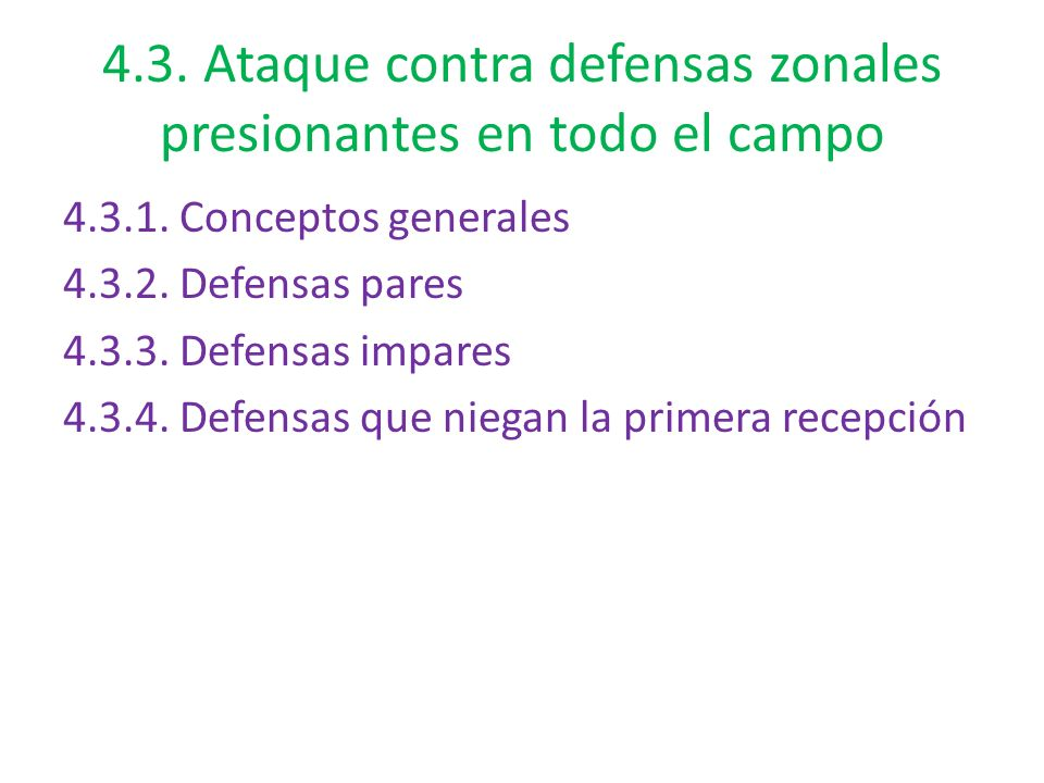 4.3. Ataque contra defensas zonales presionantes en todo el campo 4.3.1. Conceptos generales 4.3.2. Defensas pares 4.3.3. Defensas impares 4.3.4. Defe