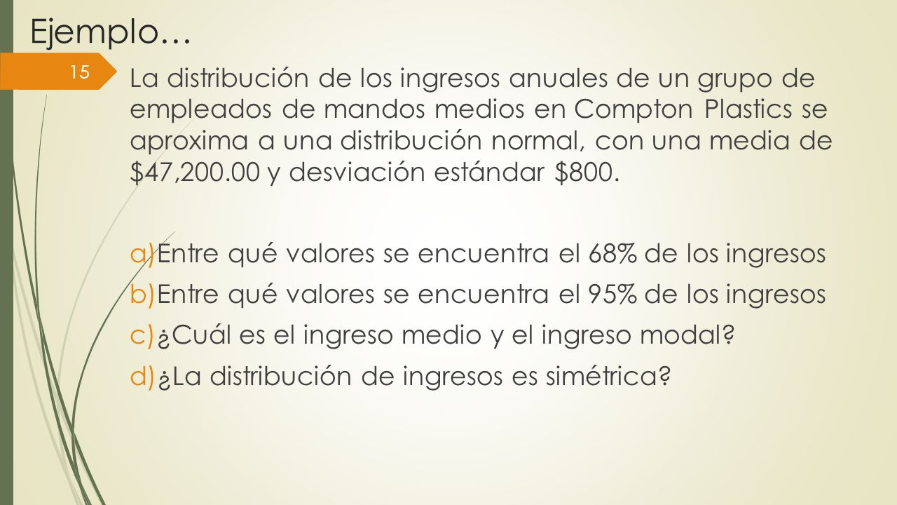 Ejemplo… La distribución de los ingresos anuales de un grupo de empleados de mandos medios en Compton Plastics se aproxima a una distribución normal,