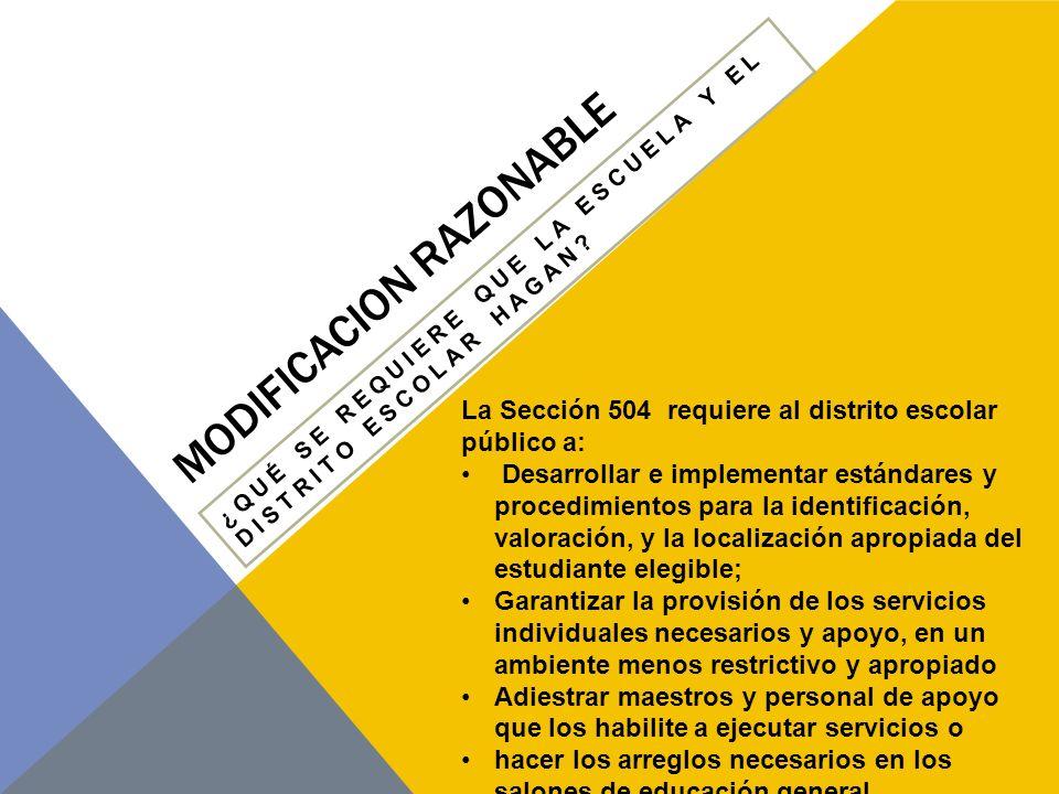 MODIFICACION RAZONABLE 504 V IDEA Estudiantes que son protegidos por la Sección 504 frecuentemente no necesitan ser colocados en programas de educación especial.