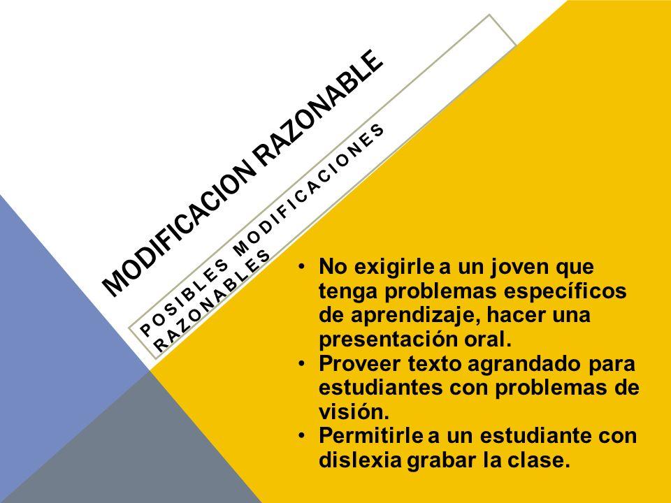 MODIFICACION RAZONABLE POSIBLES MODIFICACIONES RAZONABLES Adaptar el material de un examen para que tenga menos texto escrito o menos problemas de matemáticas.
