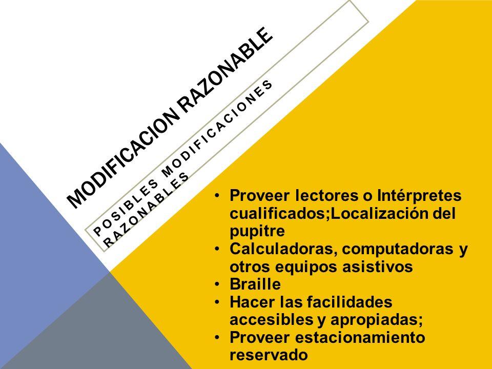 MODIFICACION RAZONABLE POSIBLES MODIFICACIONES RAZONABLES No exigirle a un joven que tenga problemas específicos de aprendizaje, hacer una presentación oral.