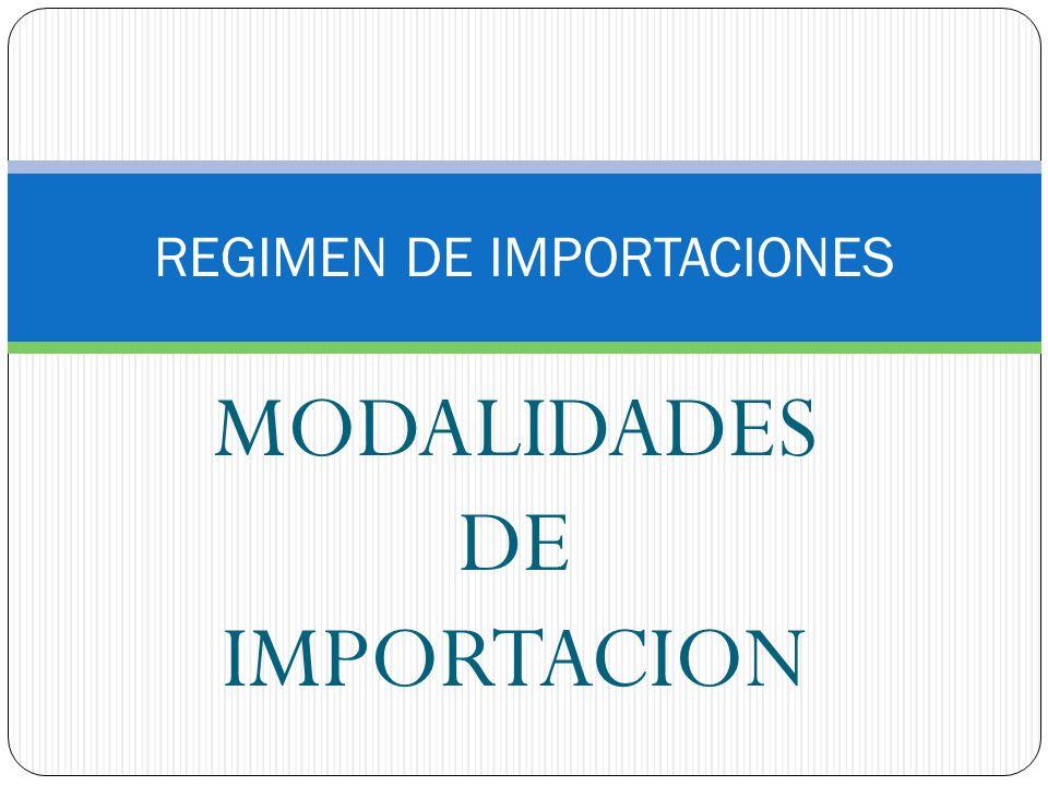MODALIDADES DE IMPORTACION IMPORTACION ORDINARIA IMPORTACION CON FRANQUICIA REIMPORTACION POR PERFECCIONAMIENTO PASIVO REIMPORTACION EN EL MISMO ESTADO IMPORTACION EN CUMPLIMIENTO DE GARANTIA IMPORTACION TEMPORAL PARA REEXPORTACION EN EL MISMO ESTADO IMPORTACION TEMPORAL PARA PERFECCIONAMIENTO ACTIVO IMPORTACION PARA TRANSFORMACION O ENSAMBLE TRAFICO POSTAL Y ENVIOS URGENTES ENTREGAS URGENTES VIAJEROS MENAJES DOMESTICOS REGIMEN DE DIPLOMATICOS