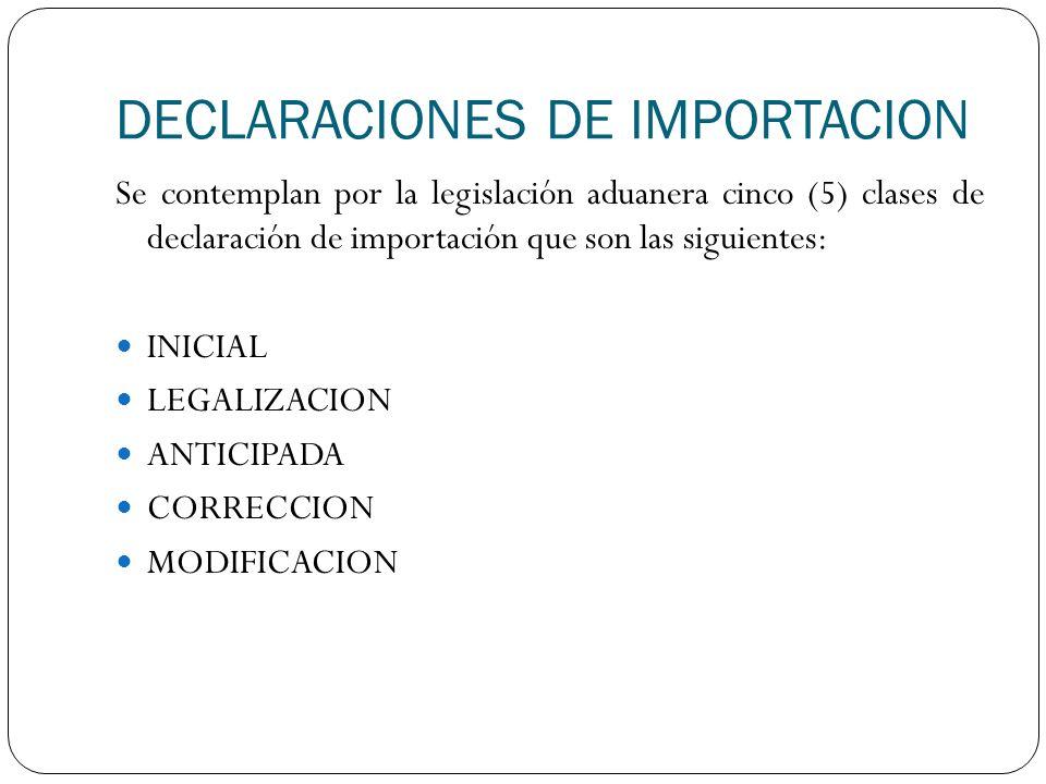 DECLARACIONES DE IMPORTACION Se contemplan por la legislación aduanera cinco (5) clases de declaración de importación que son las siguientes: INICIAL
