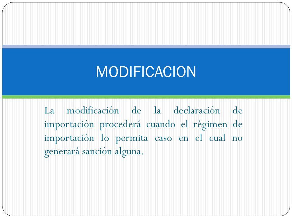 MODIFICACION La modificación de la declaración de importación procederá cuando el régimen de importación lo permita caso en el cual no generará sanció